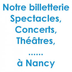 Billetterie Spectacles Nancy réduction billet